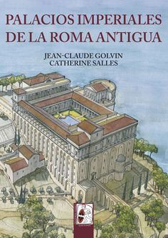 """Portada de """"Palacios imperiales de la Roma antigua"""", de Jean-Claude Golvin y Catherine Salles. ® Jean-Claude Golvin"""