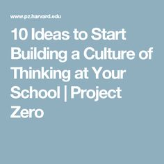 10 Ideas to Start Building a Culture of Thinking at Your School   Project Zero