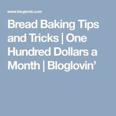 Bread Baking Tips and Tricks | One Hundred Dollars a Month | Bloglovin'