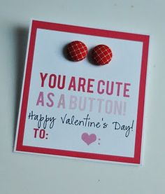"""free printable.  make button-covered earrings and poke through card.  """"cute as a button"""" valentine idea!"""