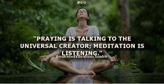 The difference between praying & meditating.