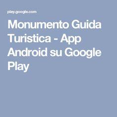 Monumento Guida Turistica - App Android su Google Play