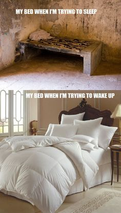My bed when I'm trying to sleep vs when I'm trying to wake up - so true!