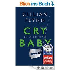 Cry Baby - Scharfe Schnitte: Thriller eBook: Gillian Flynn, Susanne Goga-Klinkenberg: Amazon.de: Kindle-Shop super gut