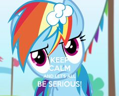 Rainbow Dash - KEEP CALM AND LET'S ALL BE SERIOUS!