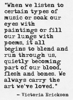 """We alway carry the art we've loved.."""