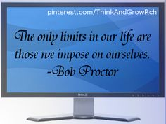 The only limits in our life are those we impose on ourselves. ~Bob Proctor #quotes http://www.mindmovies.com/?16059