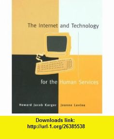 The Internet  Technology for the Human Services (9780801332081) Howard Karger, Joanne Levine , ISBN-10: 0801332087  , ISBN-13: 978-0801332081 ,  , tutorials , pdf , ebook , torrent , downloads , rapidshare , filesonic , hotfile , megaupload , fileserve
