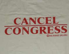 CANCEL CONGRESS T-Shirt. Front is blank. Large letters on back.