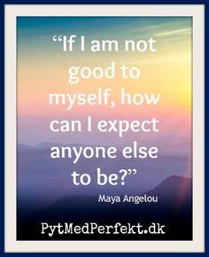 Hvis du ikke er god ved dig selv - Hvordan kan du så forvente at andre skal være det... ?