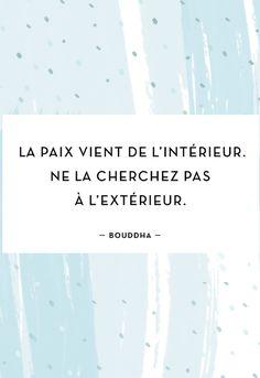 """""""La paix vient de l'intérieur. Ne la cherchez pas à l'extérieur."""" - Bouddha  #MyLittleParis #quotes #my #little #paris"""