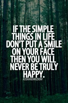 If the simple things in life don't put a smile on your face....