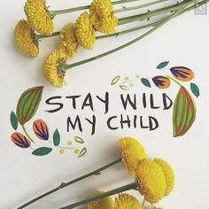 Stay wild, my child. via Pinterest