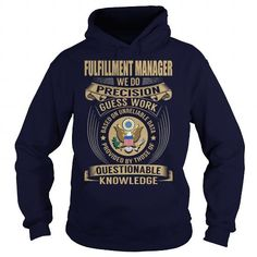 Fulfillment Manager We Do Precision Guess Work Knowledge T Shirts, Hoodie Sweatshirts