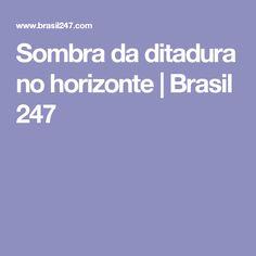 Sombra da ditadura no horizonte | Brasil 247