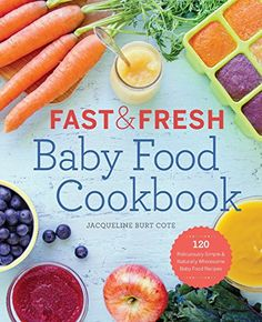 Fast & Fresh Baby Food Cookbook: 120 Ridiculously Simple and Naturally Wholesome Baby Food Recipes Reviews