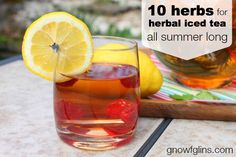 10 Herbs for Herbal Iced Tea... All Summer Long! | You already know the many benefits of drinking herbal tea. Enjoying them on ice is a great way to reap the health benefits and beat the heat, too! Here are 10 common herbs to use in your iced teas all summer long... | GNOWFGLINS.com