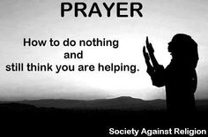 Prayer: How to do nothing and still think you're helping.