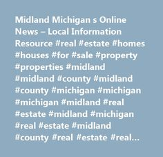 Midland Michigan s Online News – Local Information Resource #real #estate #homes #houses #for #sale #property #properties #midland #midland #county #midland #county #michigan #michigan #michigan #midland #real #estate #midland #michigan #real #estate #midland #county #real #estate #real #estate #in #midland #county #real #estate #in #midland #michigan #mi #mi #michigan #midland #real #estate #agents #realtors #listings #classified #ads #community #calendar #midland #online #midlandonline…