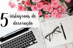 5 perfis no instagram pra seguir no instagram. 5 instagrans de decoração. decoração no instagram.