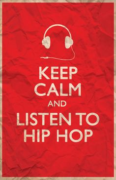 Keep calm and listen to hip-hop