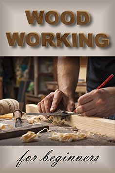 WOODWORKING for Beginners: The Ultimate Woodworking Guide...