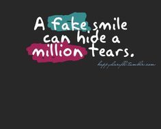 """a fake smile can hide a million tears... (remember this when you ask someone """"how are you?"""")"""