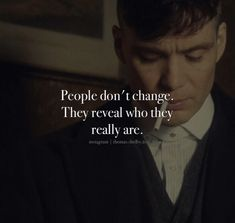 People Dont Change, Peaky Blinders, Wisdom, Quotes, Fictional Characters, Instagram, Quotations, Fantasy Characters, Quote