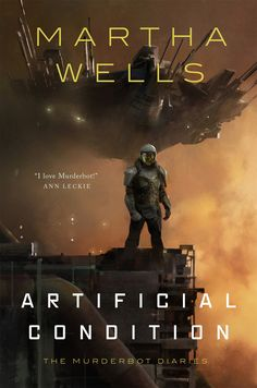 Author: Martha Wells Title: Artificial Condition Series: The Murderbot Diaries 2 Genre: Sci-fi; Fiction Pages: 158 Rate: Sci Fi Authors, Science Fiction Authors, Fantasy Authors, Fantasy Books, New Books, Good Books, Kindle, Conditioner, Science