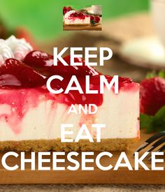 KEEP CALM AND EAT CHEESECAKE - KEEP CALM AND CARRY ON Image Generator