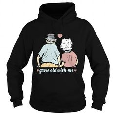 Grow old with me - Hot Trend T-shirts
