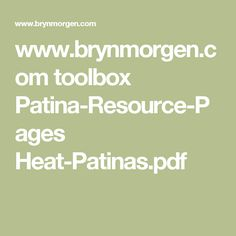 www.brynmorgen.com toolbox Patina-Resource-Pages Heat-Patinas.pdf