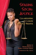 Staging social justice : collaborating to create activist theatre / edited by Norma Bowles and Daniel-Raymond Nadon ; with a foreword by Bill Rauch