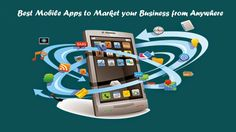 Best Mobile Apps to Market your Business from Anywhere