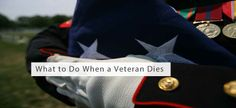 What to Do When a #Veteran Dies #Veterans #death #funeral #soldiers #memorialday #memorial #militaryhonors #military #navy #army #airforce #endoflife