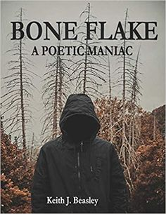 "Now on Kindle ""Bone Flake: A Poetic Maniac"" by Keith J. Beasley is a remarkable fiction novel based on a young adult's life who marveled in a sport until finding himself caught up in trouble which leads him to jail."