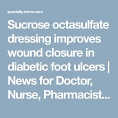 Sucrose octasulfate dressing improves wound closure in diabetic foot ulcers   News for Doctor, Nurse, Pharmacist   Endocrinology