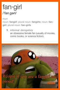 Repost this if your a Fangirl and proud!>>> **you're ;)<---what do you mean derogatory? Not here! Same with the Geeks! And I'll even stand by the nerds on this one, though it pains me.