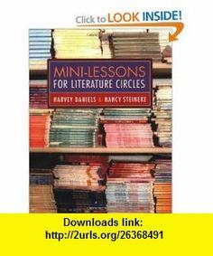 Mini-Lessons for Literature Circles (9780325007021) Harvey Daniels, Nancy Steineke , ISBN-10: 0325007020  , ISBN-13: 978-0325007021 ,  , tutorials , pdf , ebook , torrent , downloads , rapidshare , filesonic , hotfile , megaupload , fileserve