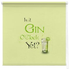 Is it Gin O'Clcok yet quote printed blind http://www.artylicious.co.uk/printed-blinds/typography-words-blinds/gin-quote-printed-blind.html