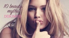 10 commonly held beauty beliefs that are entirely false!