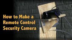 DIY Remote Controlled Home Security Camera | #survivallife www.survivallife.com