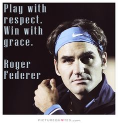 Play with respect. Win with grace. Picture Quotes.