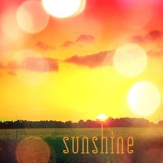 """sunshine - """"Keep your face to the sunshine and you cannot see a shadow.""""-H.K."""
