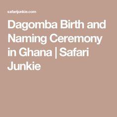Dagomba Birth and Naming Ceremony in Ghana | Safari Junkie