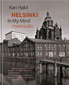 Helsinki mielessäin =  Helsinki in my mind /  Kari Hakli