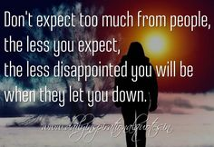 inspirational quotes when people let you down | ... you expect, the less disappointed you will be when they let you down
