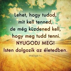 Isten malmai lassan őrölnek!!! Life Learning, God Is Good, Positive Thoughts, Christian Quotes, Gods Love, Quotations, Prayers, Religion, Blessed