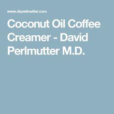 Coconut Oil Coffee Creamer - David Perlmutter M.D.