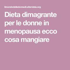 Dieta dimagrante per le donne in menopausa ecco cosa mangiare